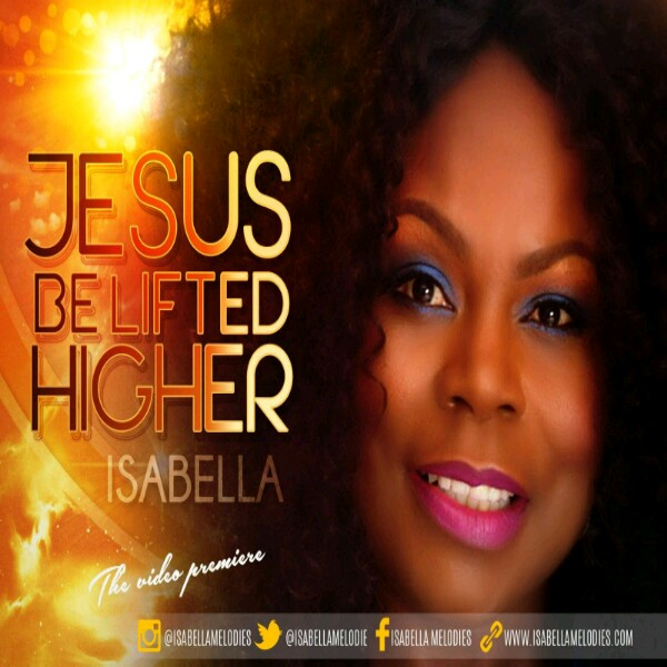 Isabella - Jesus Be Lifted Higher-600x600
