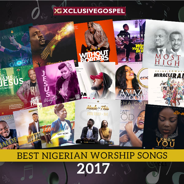 2017 Best Nigerian Worship Gospel Songs