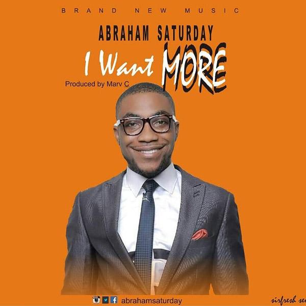 Abraham-Saturday-I-Want-More