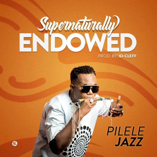 Pilelejazz-Supernaturally-Endowed