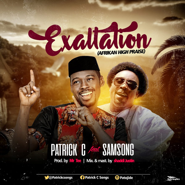 Gospel Music: Patrick-C-Feat.-Samsong-Exaltation
