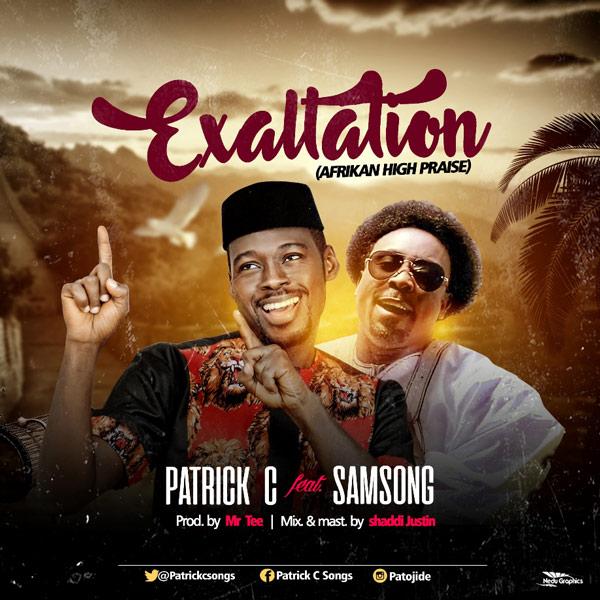 Gospel Music: Patrick-C-Feat.-Samsong-Exaltation