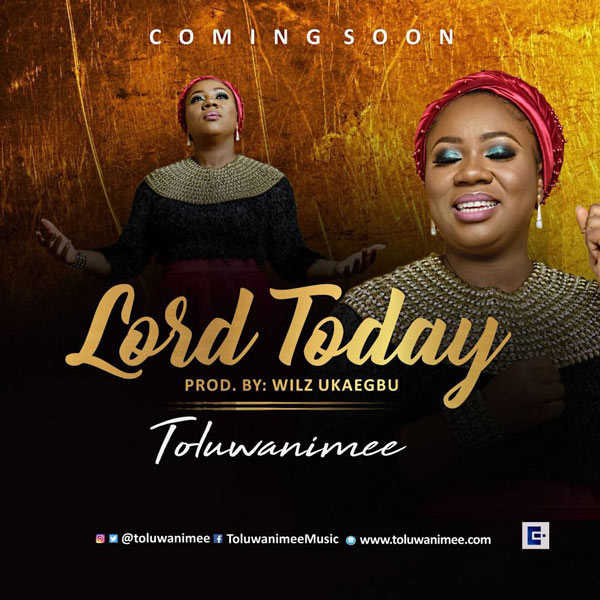 Gospel Music: Toluwanimee – Lord Today