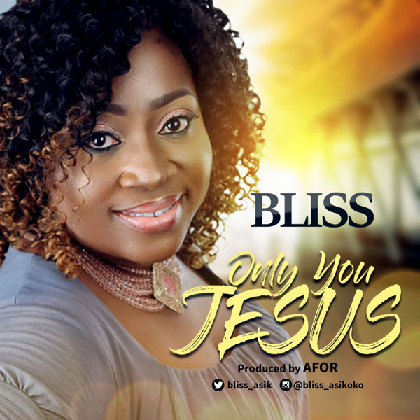 Bliss Asikoko – Only You Jesus