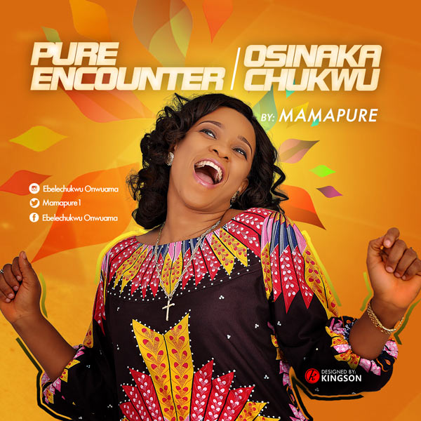 Gospel Music: Mama Pure – Pure Encounter and Osinaka chukwu